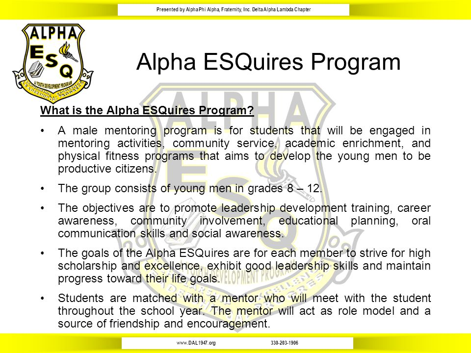 www.DAL1947.org330-203-1906 Presented by Alpha Phi Alpha, Fraternity, Inc. Delta Alpha Lambda Chapter Alpha ESQuires Program What is the Alpha ESQuire