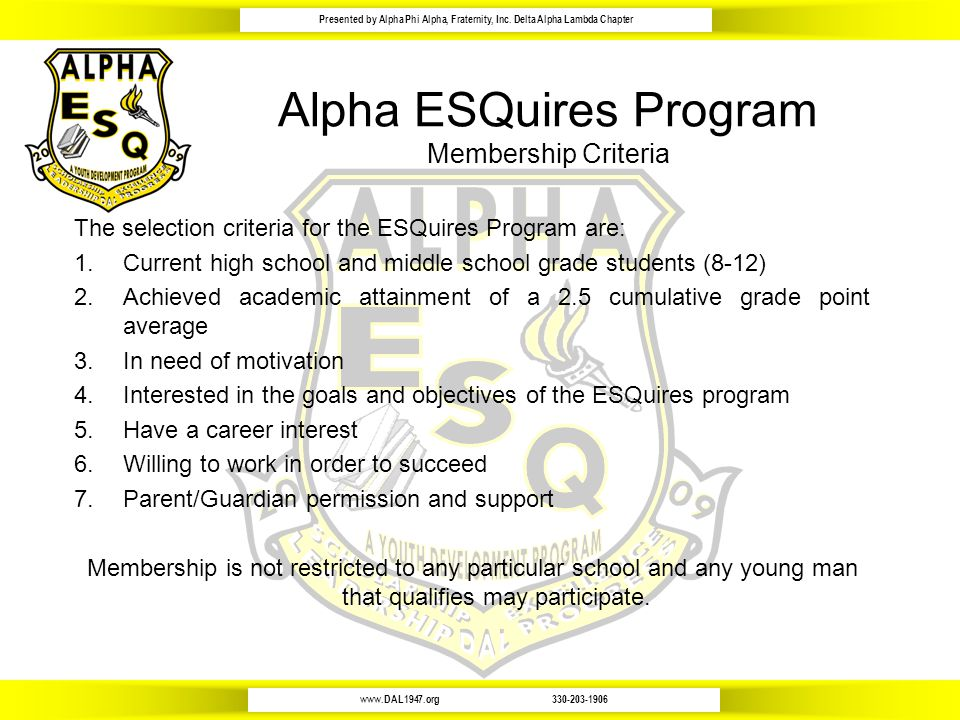 www.DAL1947.org330-203-1906 Presented by Alpha Phi Alpha, Fraternity, Inc. Delta Alpha Lambda Chapter Alpha ESQuires Program Membership Criteria The s