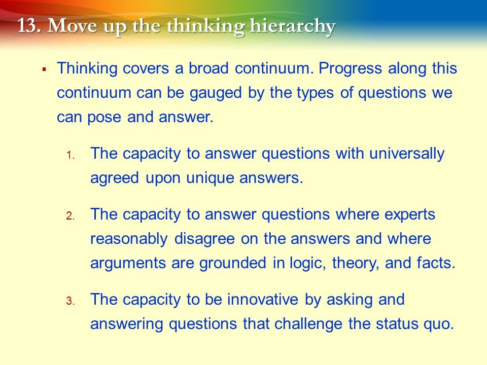 13.Move up the thinking hierarchy  Thinking covers a broad continuum.
