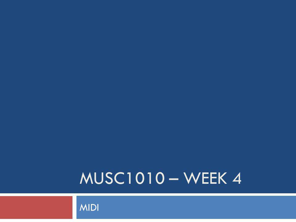MUSC1010 – WEEK 4 MIDI