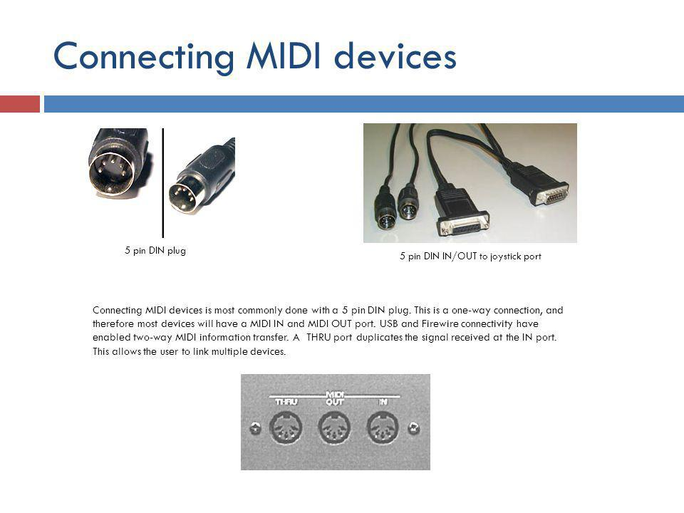 Connecting MIDI devices 5 pin DIN plug 5 pin DIN IN/OUT to joystick port Connecting MIDI devices is most commonly done with a 5 pin DIN plug.