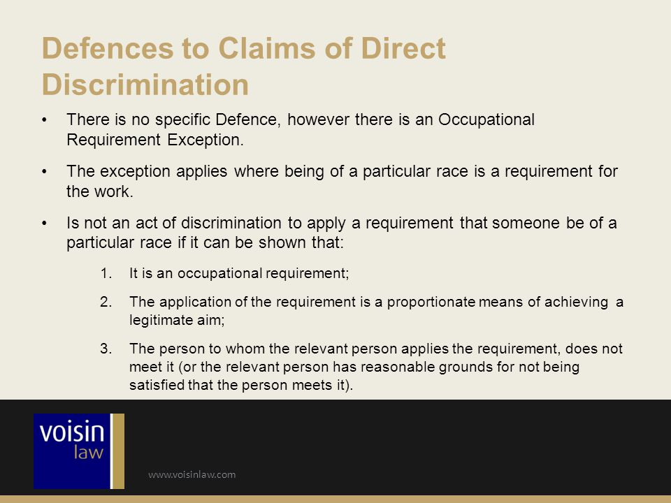 www.voisinlaw.com There is no specific Defence, however there is an Occupational Requirement Exception.
