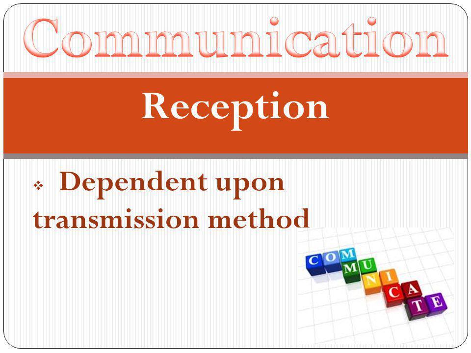 Reception  Dependent upon transmission method