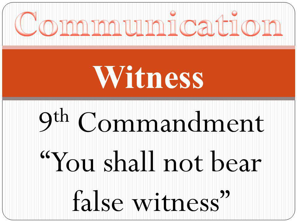 9 th Commandment You shall not bear false witness