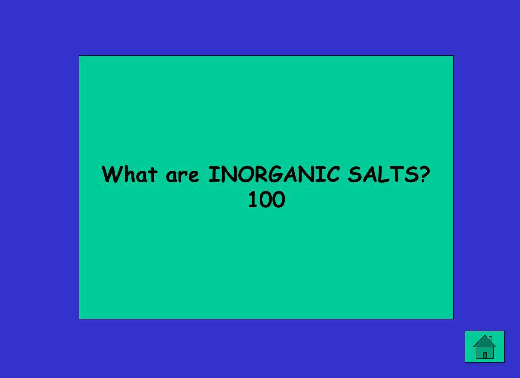 What are INORGANIC SALTS 100