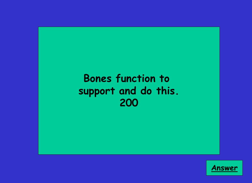 Bones function to support and do this. 200 Answer