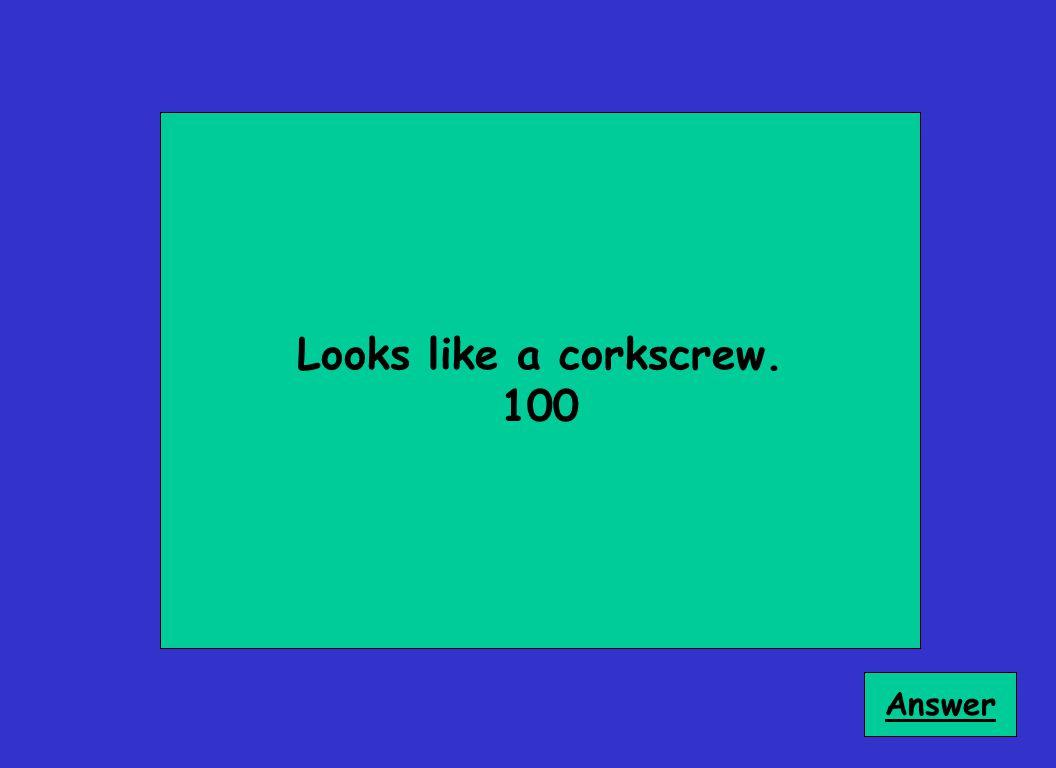 Looks like a corkscrew. 100 Answer