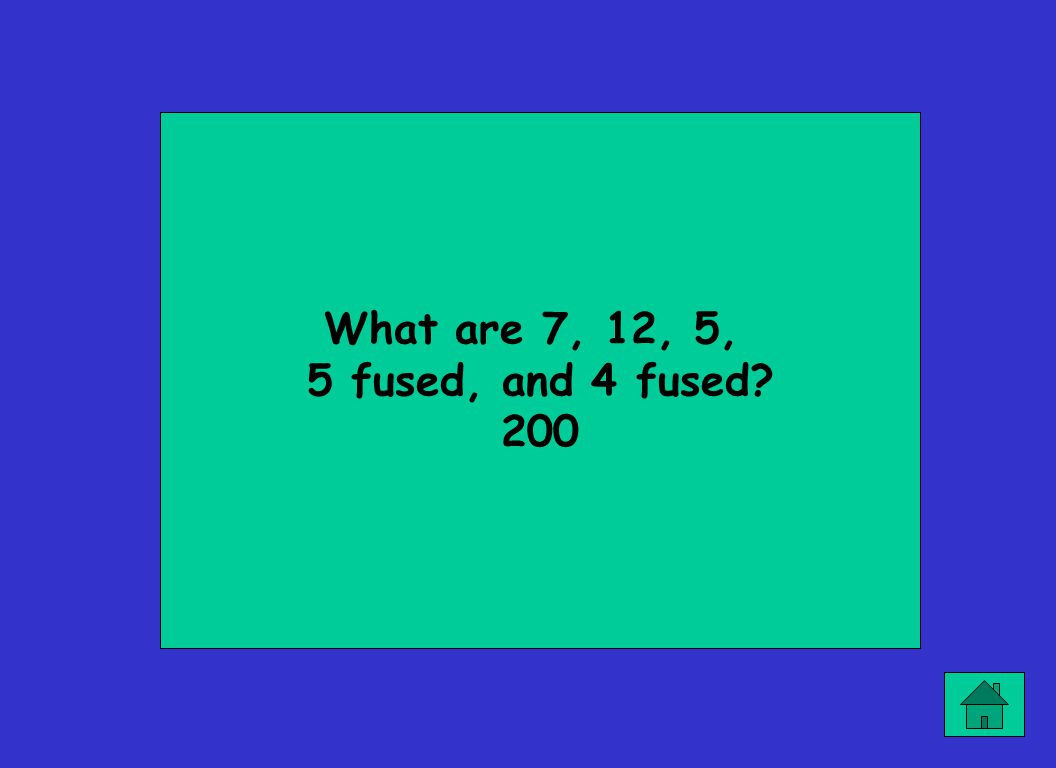 What are 7, 12, 5, 5 fused, and 4 fused? 200