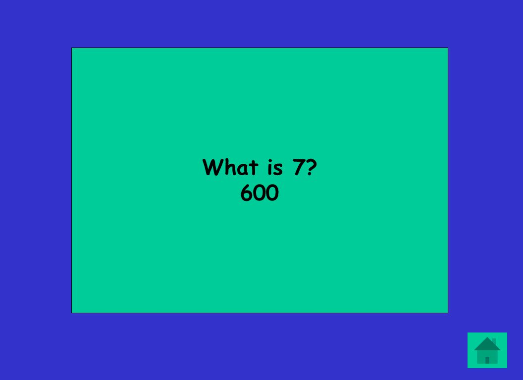 What is 7? 600