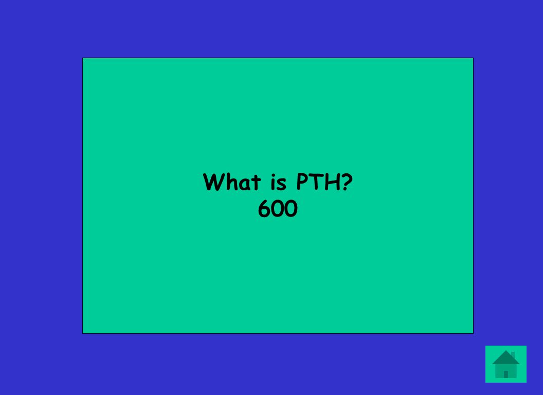 What is PTH? 600