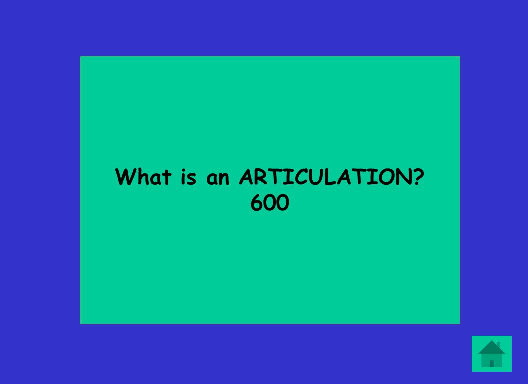 What is an ARTICULATION? 600