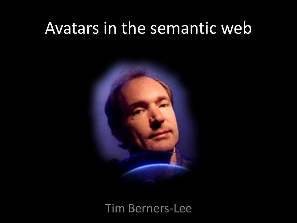 Avatars in the semantic web Tim Berners-Lee