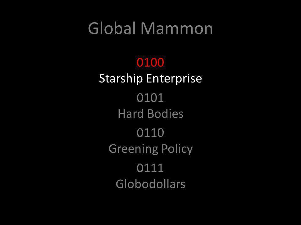 Global Mammon 0100 Starship Enterprise 0101 Hard Bodies 0110 Greening Policy 0111 Globodollars