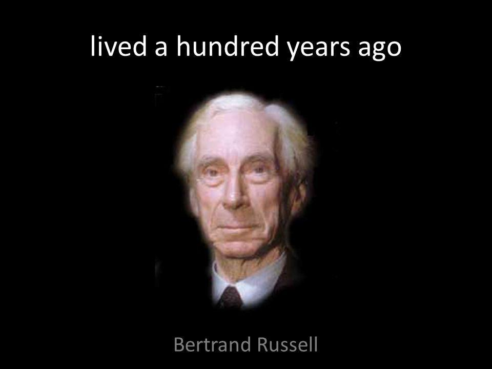 lived a hundred years ago Bertrand Russell
