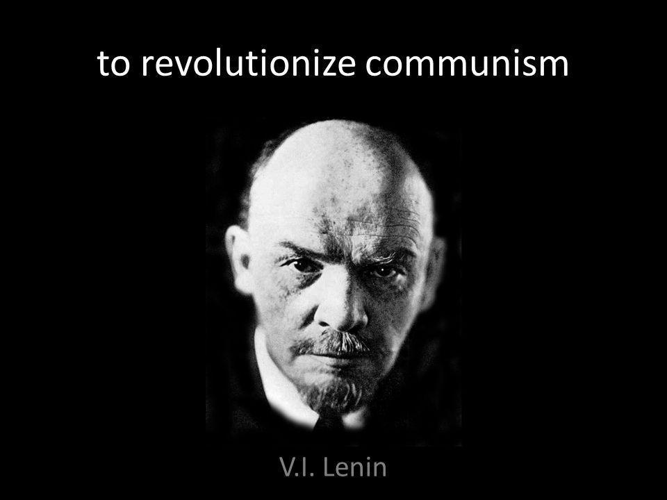 to revolutionize communism V.I. Lenin