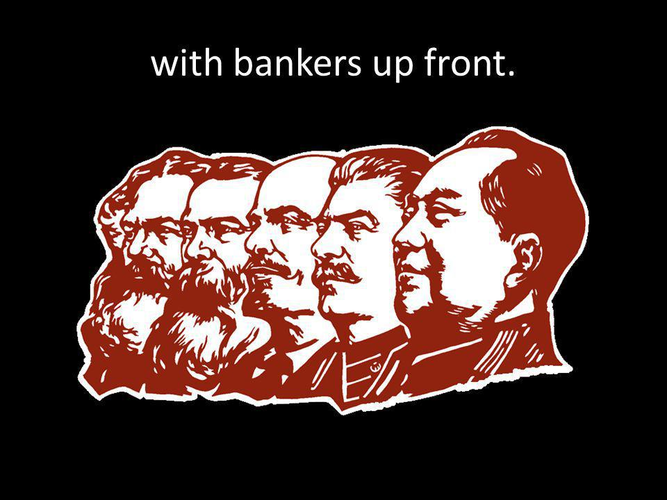 with bankers up front.