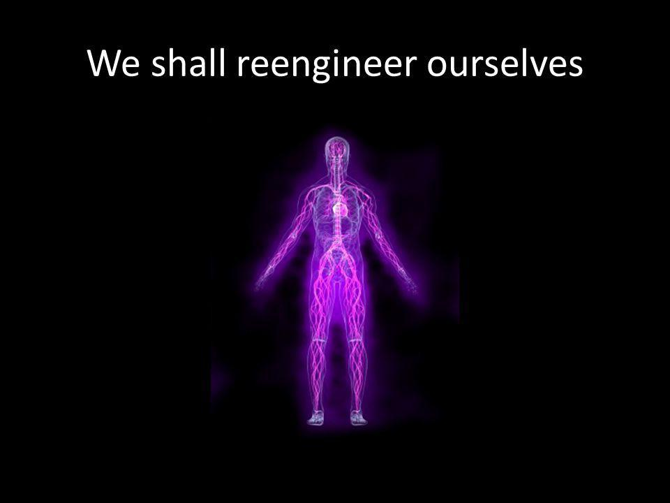 We shall reengineer ourselves