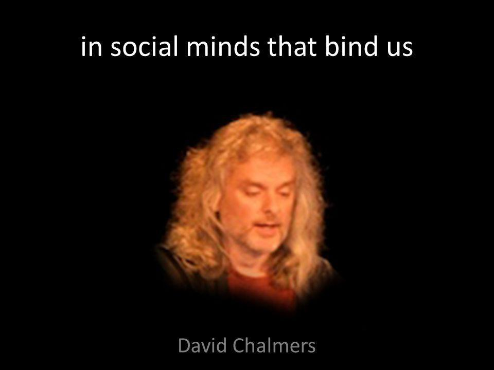 in social minds that bind us David Chalmers