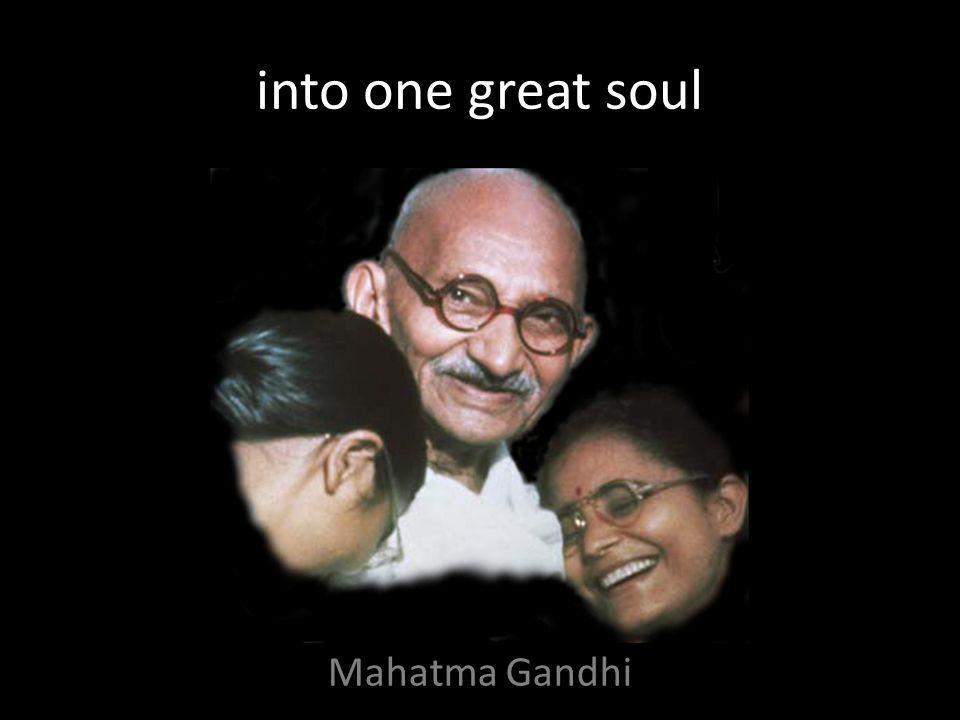 into one great soul Mahatma Gandhi