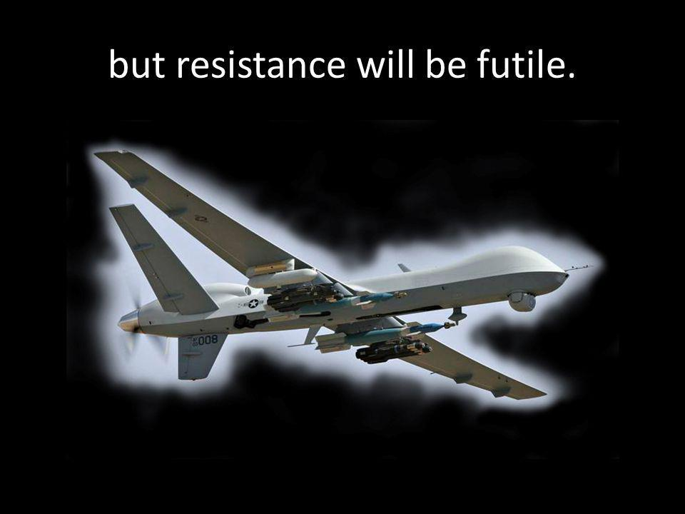 but resistance will be futile.