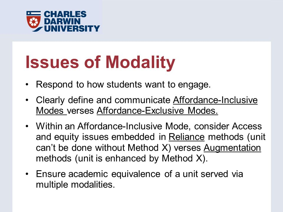 Issues of Modality Respond to how students want to engage. Clearly define and communicate Affordance-Inclusive Modes verses Affordance-Exclusive Modes
