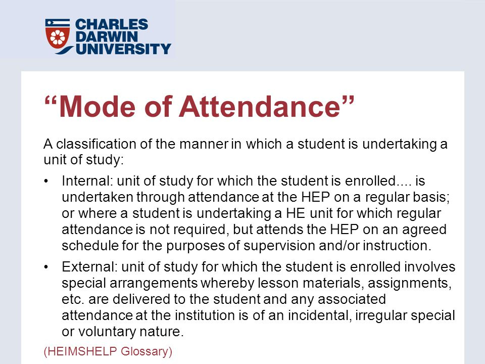 """Mode of Attendance"" A classification of the manner in which a student is undertaking a unit of study: Internal: unit of study for which the student i"