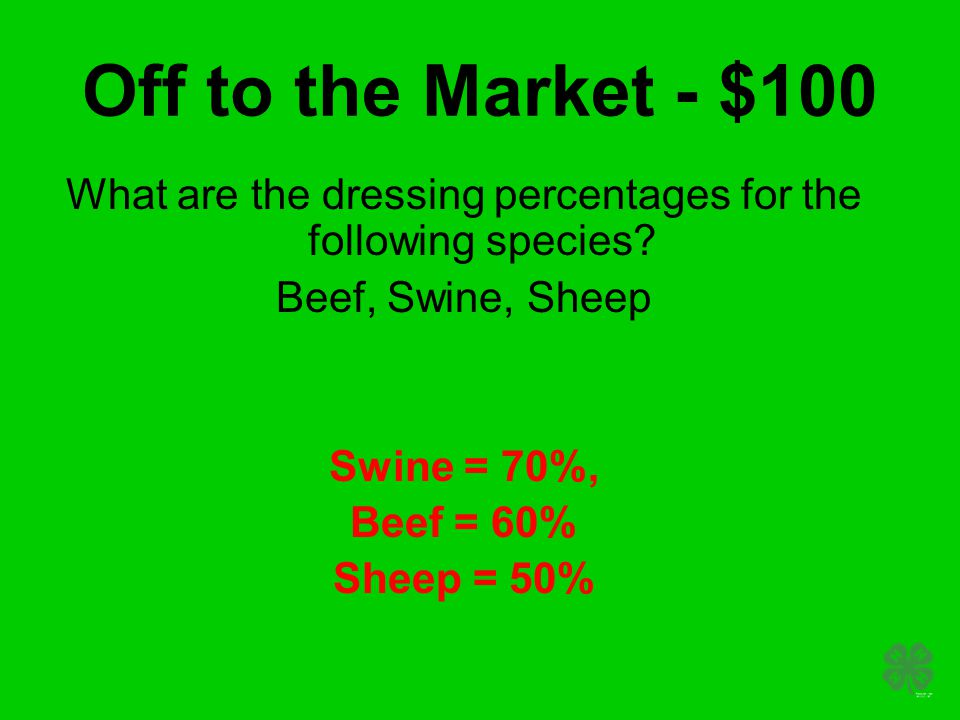 Off to the Market - $100 What are the dressing percentages for the following species.