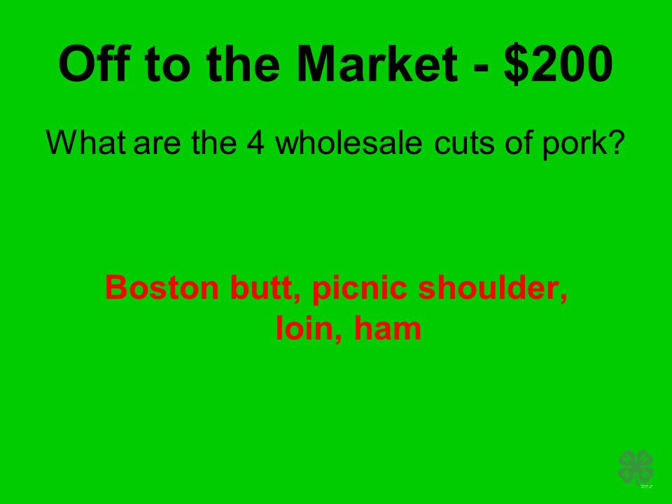 Off to the Market - $200 What are the 4 wholesale cuts of pork.