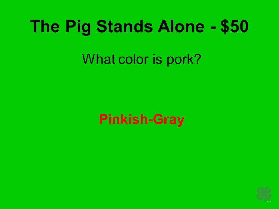 The Pig Stands Alone - $50 What color is pork? Pinkish-Gray