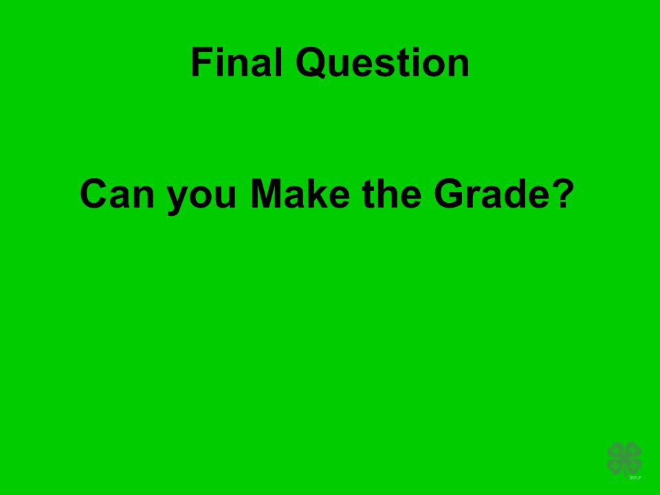 Final Question Can you Make the Grade?