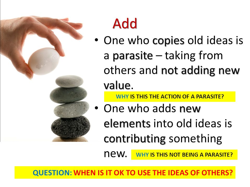 Add One who c cc copies old ideas is a p pp parasite – taking from others and n nn not adding new value. One who adds n nn new elements into old ideas