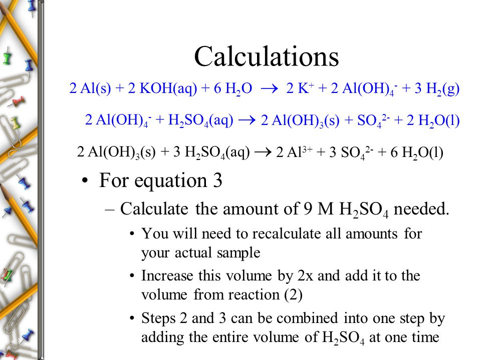 Calculations For equation 3 –Calculate the amount of 9 M H 2 SO 4 needed. You will need to recalculate all amounts for your actual sample Increase thi