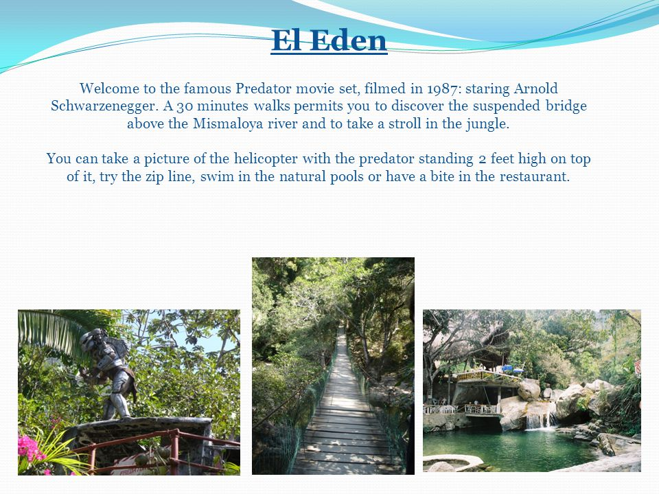 El Eden Welcome to the famous Predator movie set, filmed in 1987: staring Arnold Schwarzenegger.
