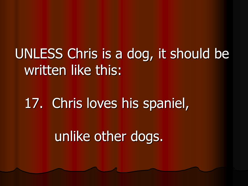 UNLESS Chris is a dog, it should be written like this: 17.