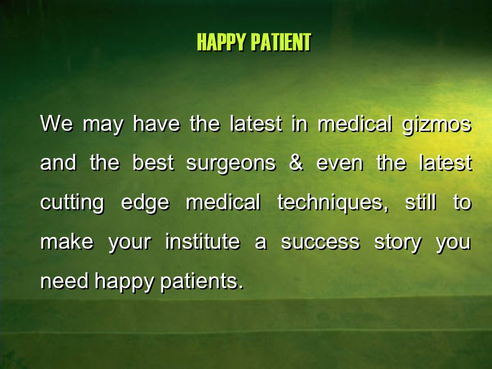 HAPPY PATIENT The happiness of patient is at the heart of all activities related to the success of the hospital.