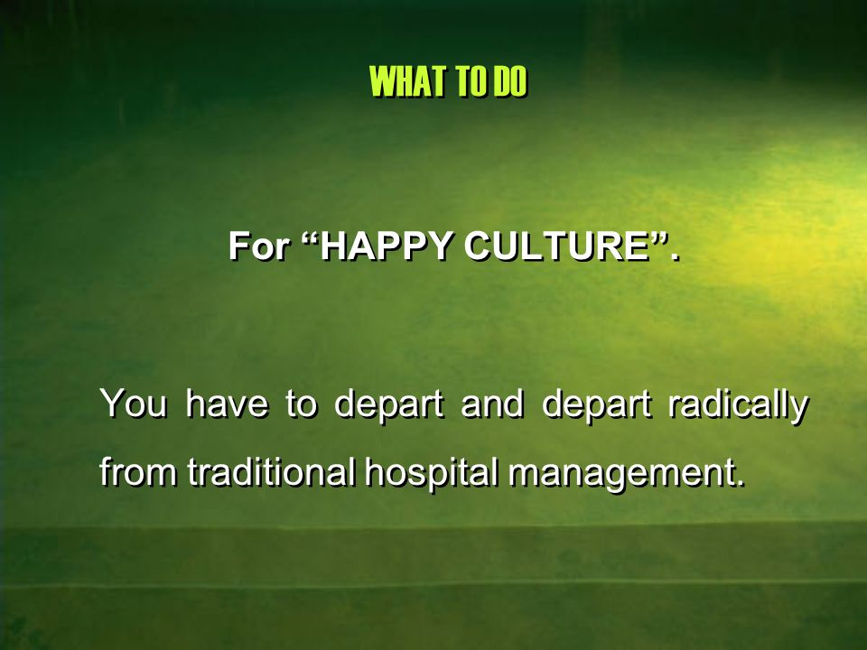 TRADITIONAL HOSPITAL MANAGEMENT Hospitals emphasize static domain of authority No formal measurements of performance No goal setting No process of continuous improvement Hence employees become dull & callous towards their monotonous routine.