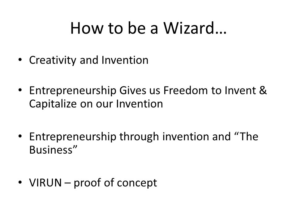 VIRUN ® How to be a wizard By: Philip Bromley CEO, VIRUN, Inc. Cal Poly Pomona, Biotechnology
