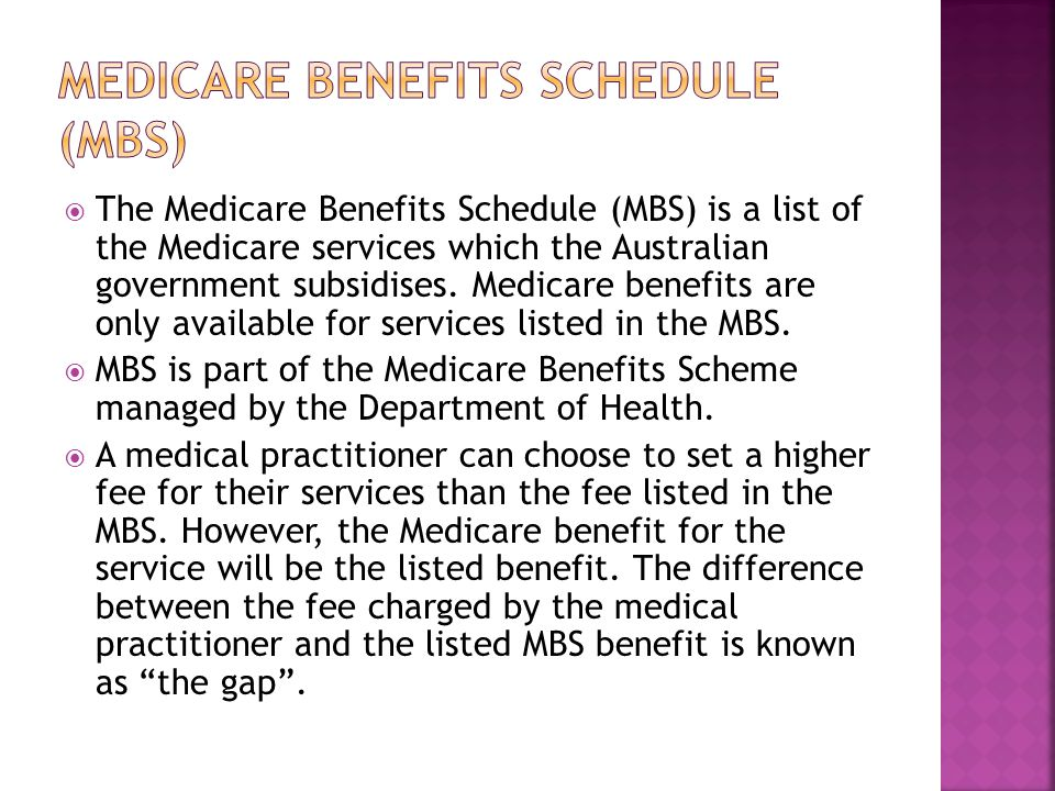  The Medicare Benefits Schedule (MBS) is a list of the Medicare services which the Australian government subsidises.