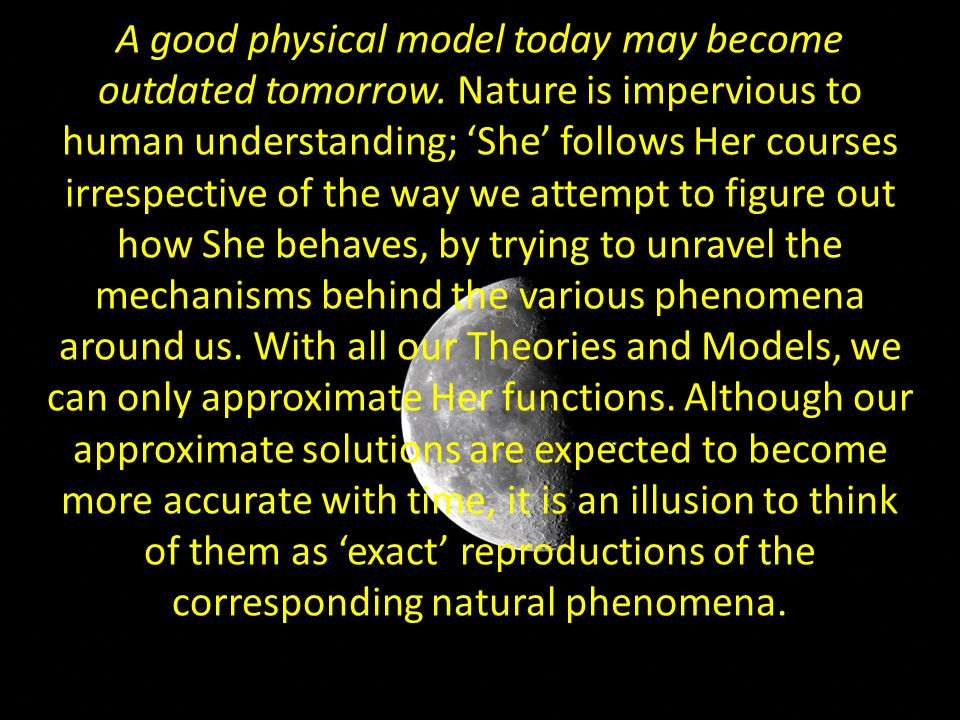 A good physical model today may become outdated tomorrow.