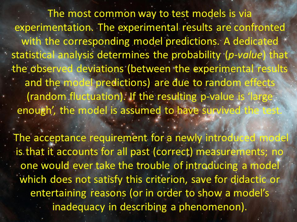 The most common way to test models is via experimentation.