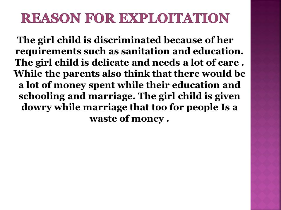 The girl child is discriminated because of her requirements such as sanitation and education.