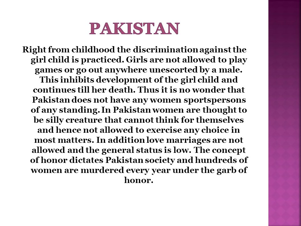 Right from childhood the discrimination against the girl child is practiced.