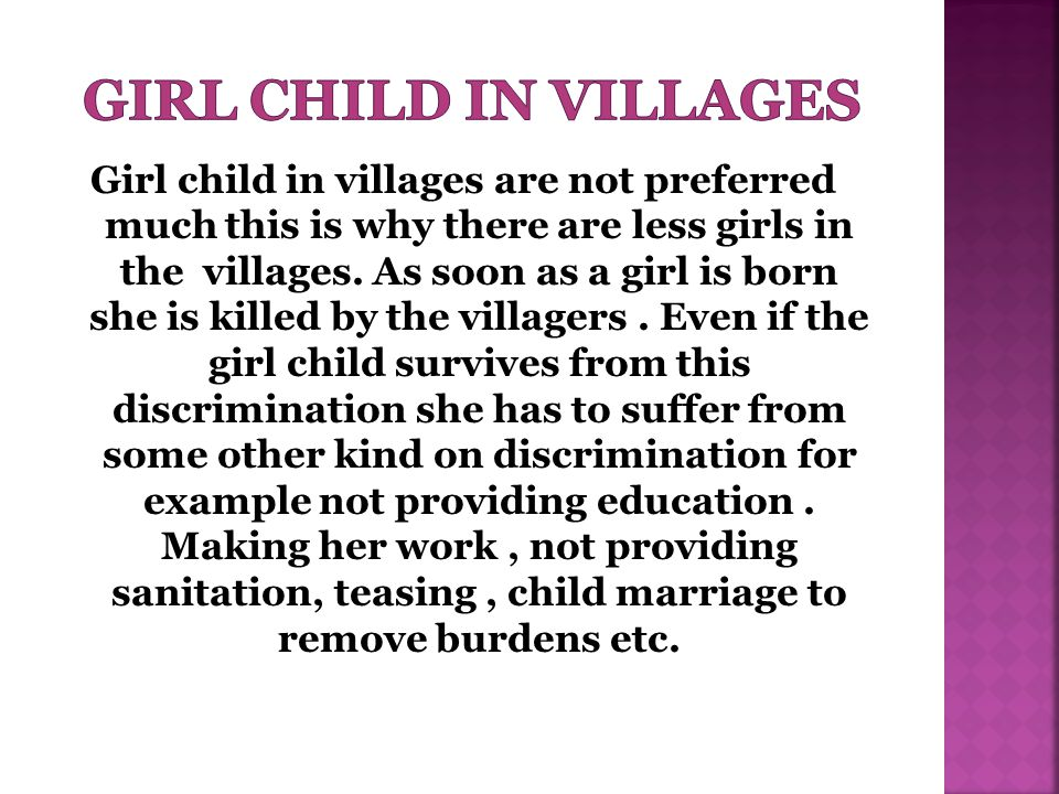 Girl child in villages are not preferred much this is why there are less girls in the villages.