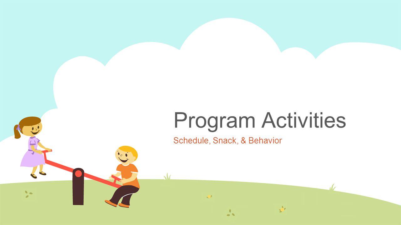 Program Activities Schedule, Snack, & Behavior