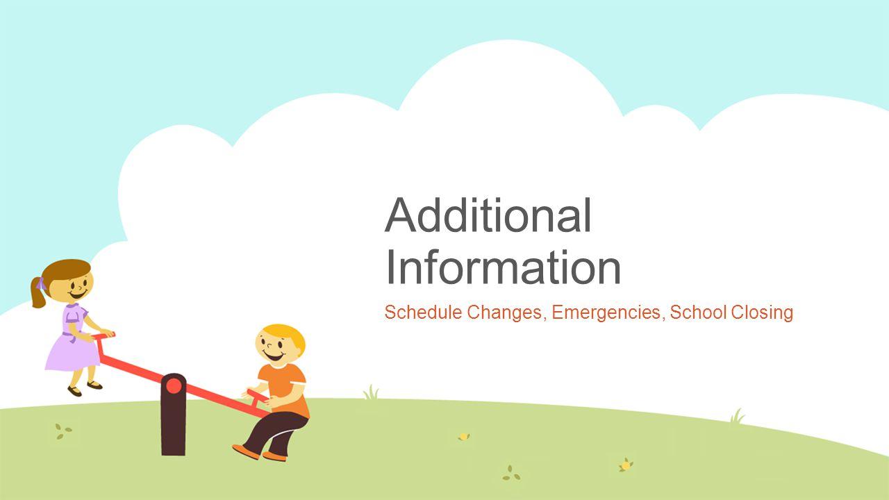 Additional Information Schedule Changes, Emergencies, School Closing