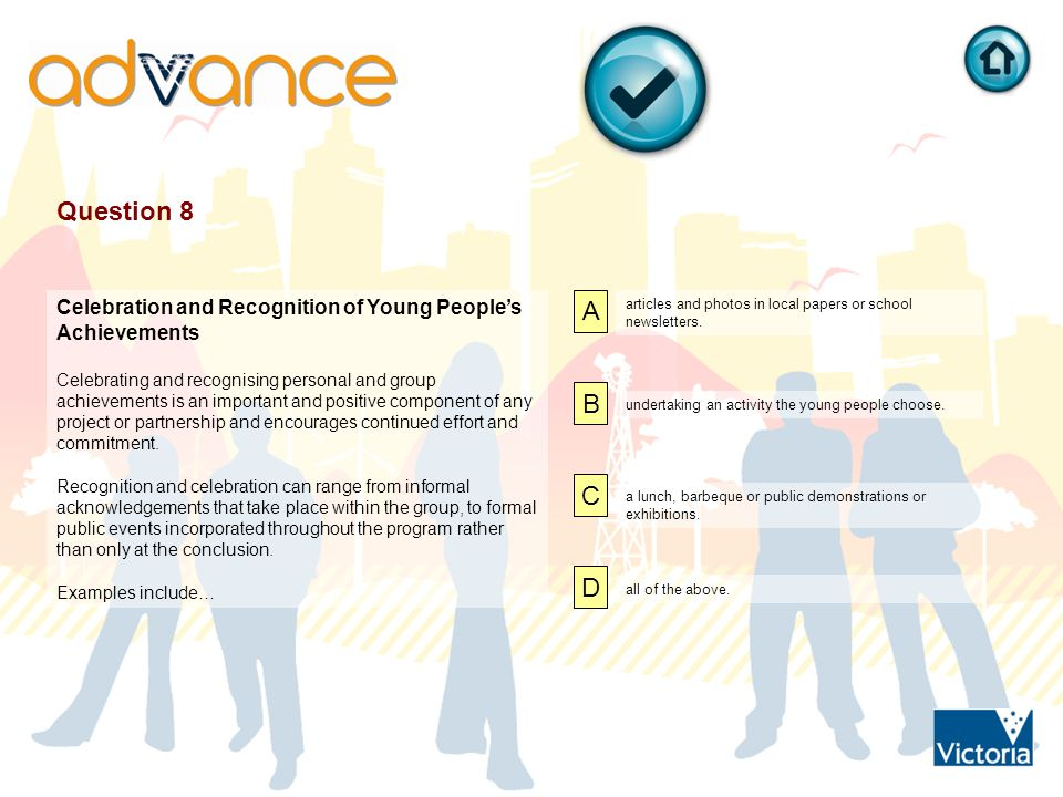 Question 8 Celebration and Recognition of Young People's Achievements Celebrating and recognising personal and group achievements is an important and positive component of any project or partnership and encourages continued effort and commitment.