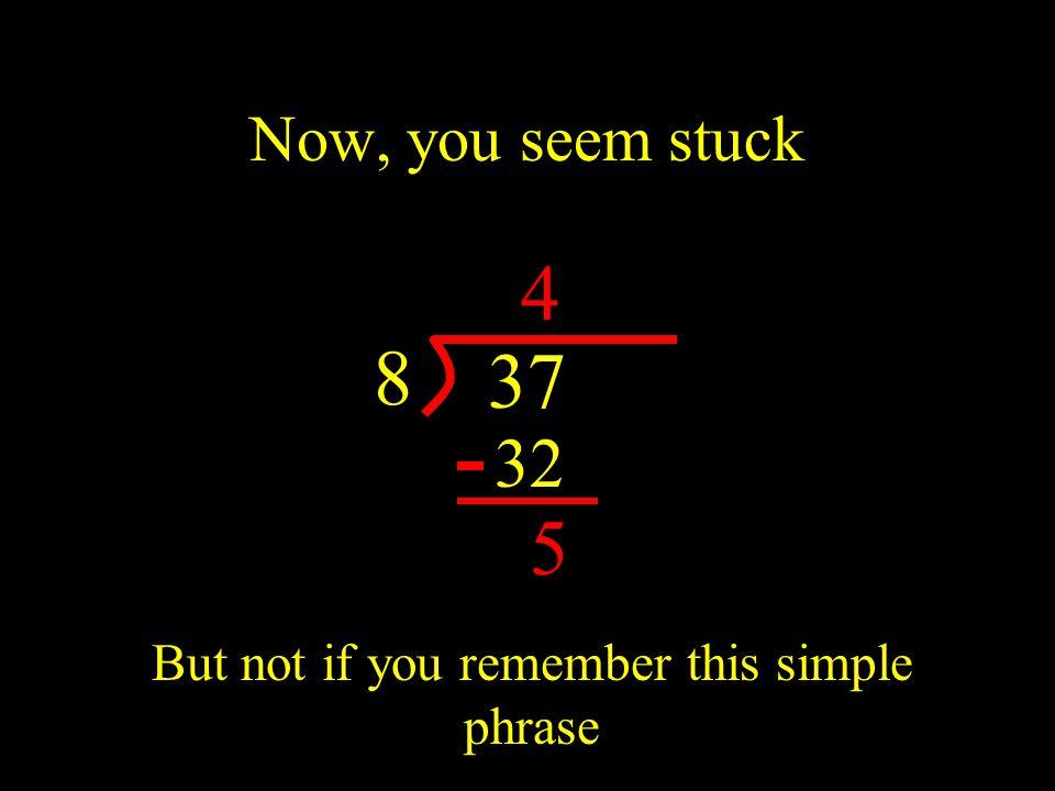 Add a point, add a zero.37 8 4 32 5.