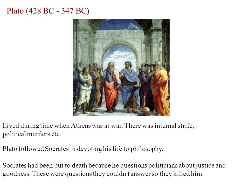 Plato (428 BC - 347 BC) Lived during time when Athens was at war.