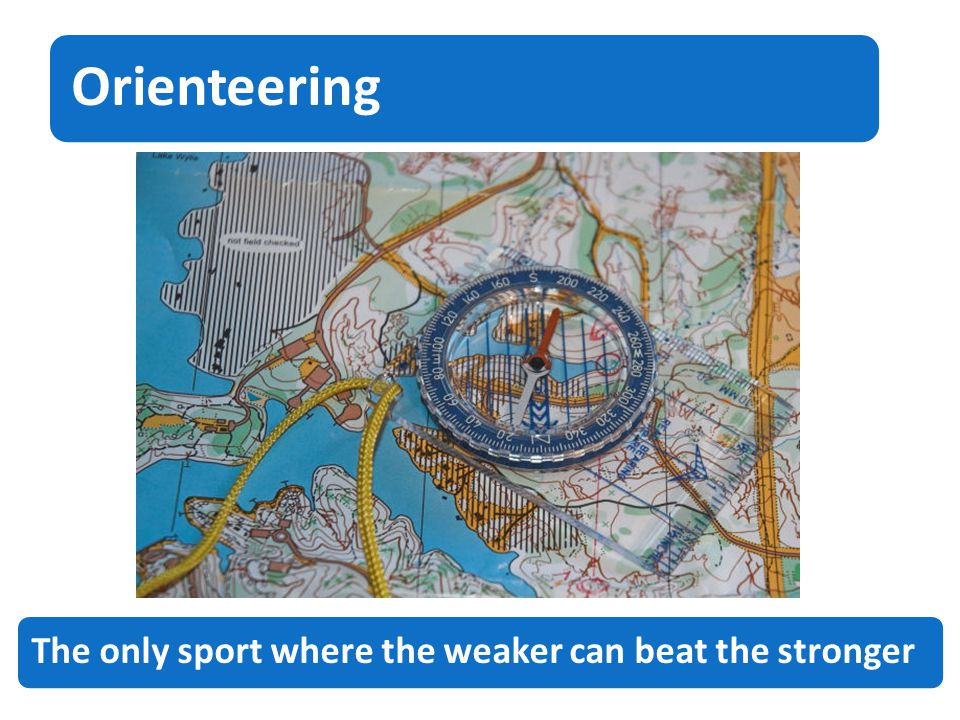 Orienteering The only sport where the weaker can beat the stronger