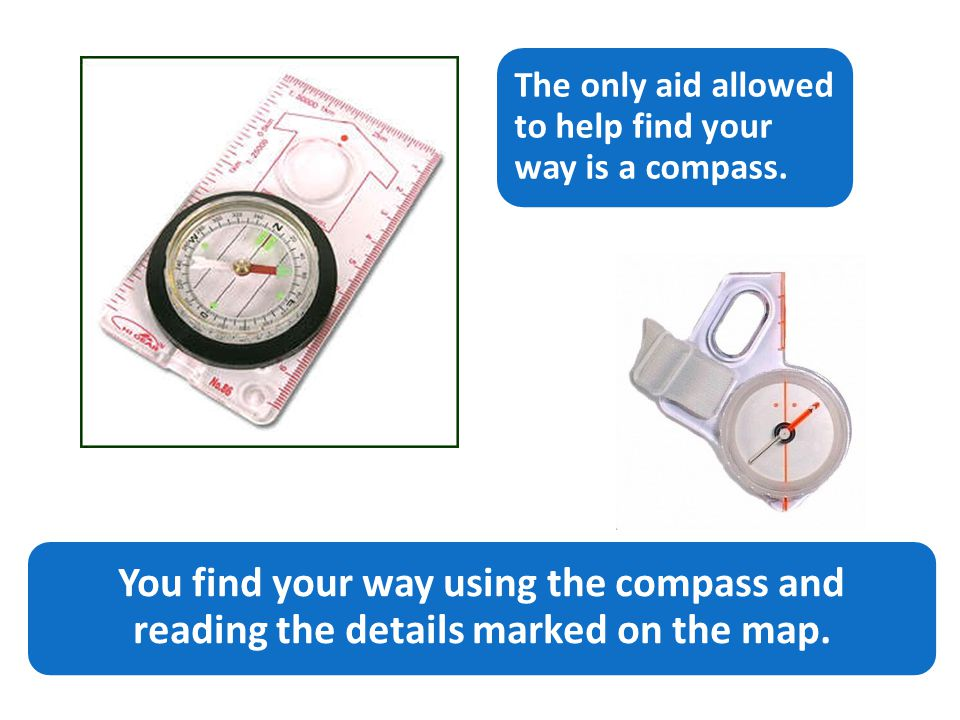 You find your way using the compass and reading the details marked on the map.